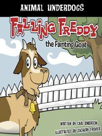Animal Underdogs: Falling Freddy the Fainting Goat, Carl Emerson
