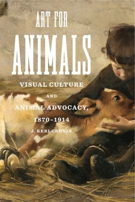 Animalibus: Of Animals and Cultures: Art for Animals, J. Keri Cronin
