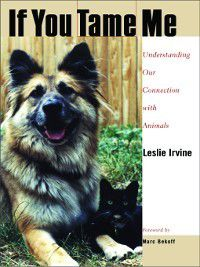 Animals, Culture, and Society: If You Tame Me, Leslie Irvine