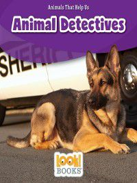 Animals That Help Us (LOOK! Books™): Animal Detectives, Wiley Blevins