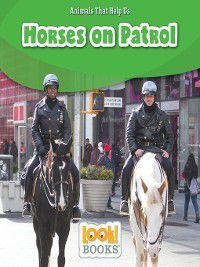 Animals That Help Us (LOOK! Books™): Horses on Patrol, Wiley Blevins, Wiley W. Blevins