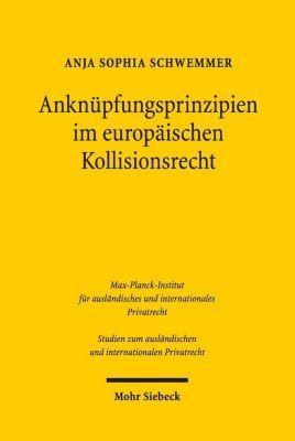 Anknüpfungsprinzipien im europäischen Kollisionsrecht, Anja Sophia Schwemmer