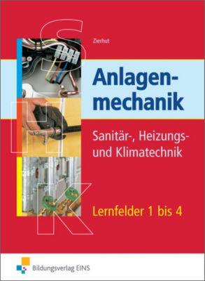 Anlagenmechanik Sanitär-, Heizungs- und Klimatechnik, Kundenaufträge Lernfelder 1 bis 4, Herbert Zierhut