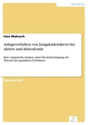 Anlageverhalten von Jungakademikern bei Aktien und Aktienfonds, Uwe Makosch