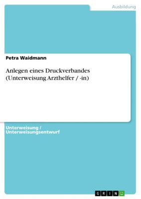 Anlegen eines Druckverbandes (Unterweisung Arzthelfer / -in), Petra Waidmann