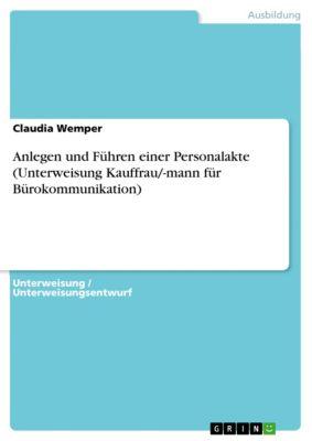 Anlegen und Führen einer Personalakte (Unterweisung Kauffrau/-mann für Bürokommunikation), Claudia Wemper