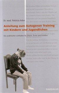 Anleitung zum autogenen Training mit Kindern und Jugendlichen, Patricia Aden
