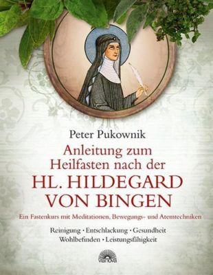 Anleitung zum Heilfasten nach der Hl. Hildegard von Bingen, Peter Pukownik