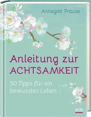 Anleitung zur Achtsamkeit, Annegret Prause