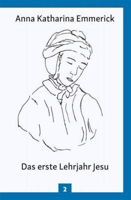 Anna Katharina Emmerick - Das erste Lehrjahr Jesu, Anna Katharina Emmerick