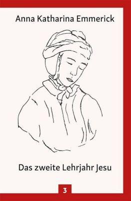 Anna Katharina Emmerick - Das zweite Lehrjahr Jesu - Anna Katharina Emmerick |
