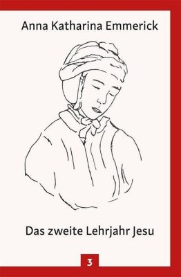 Anna Katharina Emmerick - Das zweite Lehrjahr Jesu, Anna Katharina Emmerick