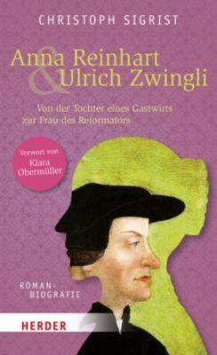 Anna Reinhart & Ulrich Zwingli - Christoph Sigrist |