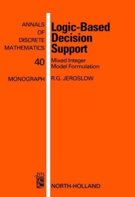 Annals of Discrete Mathematics: Logic-Based Decision Support, R. G. Jeroslow