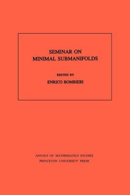 Annals of Mathematics Studies: Seminar On Minimal Submanifolds. (AM-103), Volume 103