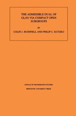 Annals of Mathematics Studies: The Admissible Dual of GL(N) via Compact Open Subgroups. (AM-129), Volume 129, C. Bushnell, P. C. Kutzko