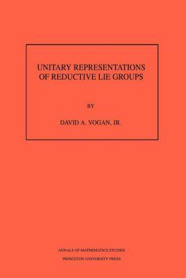 Annals of Mathematics Studies: Unitary Representations of Reductive Lie Groups. (AM-118), Volume 118, David Vogan
