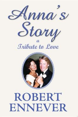 Anna's Story, a Tribute to Love, Robert Ennever