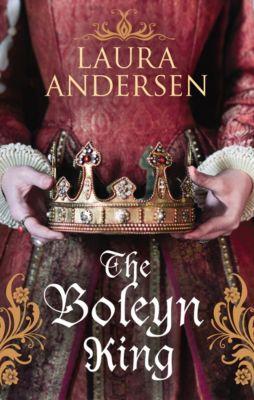 Anne Boleyn Trilogy: The Boleyn King, Laura Andersen