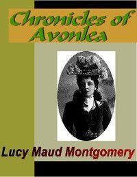 Anne of Green Gables: Avonlea: Chronicles of Avonlea, L. M. Montgomery