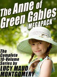 Anne of Green Gables MEGAPACK (R), Lucy Maud Montgomery