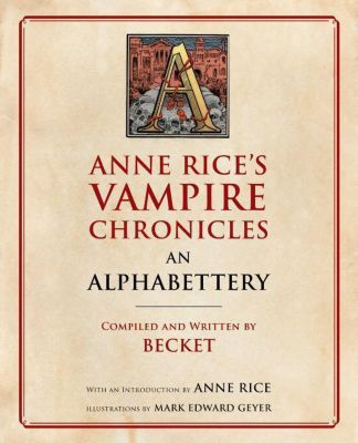 Anne Rice's Vampire Chronicles An Alphabettery, Becket