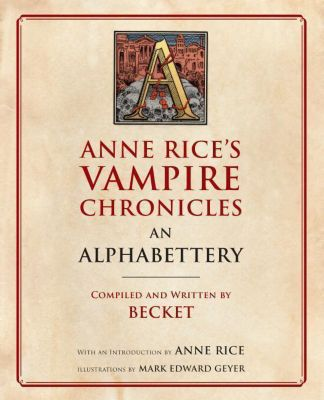 Anne Rice's Vampire Chronicles An Alphabettery, Becket, Anne Rice