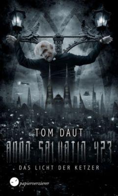 Anno Salvatio 423: ANNO SALVATIO 423 - Das Licht der Ketzer, Tom Daut