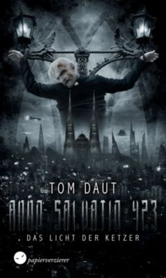 Anno Salvatio 423: ANNO SALVATIO 423 - Das Licht der Ketzer, Tom Daut