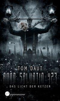 Anno Salvatio 423 - Das Licht der Ketzer, Tom Daut