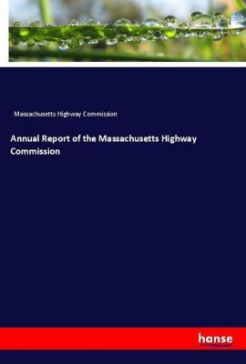 Annual Report of the Massachusetts Highway Commission, Massachusetts Highway Commission