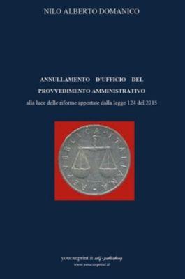 Annullamento d'ufficio del provvedimento amministrativo alla luce delle riforme apportate dalla legge 124 del 2015, Nilo Alberto Domanico