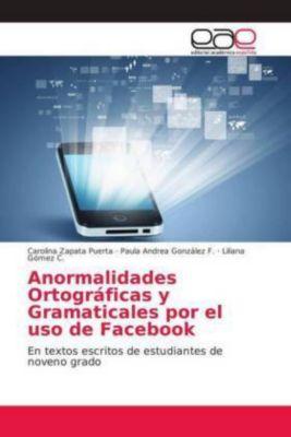 Anormalidades Ortográficas y Gramaticales por el uso de Facebook, Carolina Zapata Puerta, Paula Andrea González F., Liliana Gómez C.