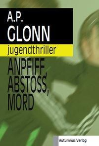 Anpfiff, Abstoß, Mord, A. P. Glonn