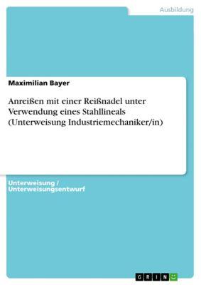 Anreißen mit einer Reißnadel unter Verwendung eines Stahllineals (Unterweisung Industriemechaniker/in), Maximilian Bayer