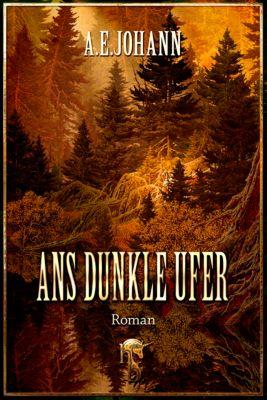 Ans dunkle Ufer, A. E. Johann