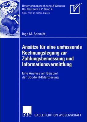 Ansätze für eine umfassende Rechnungslegung zur Zahlungsbemessung und Informationsvermittlung, Ingo M. Schmidt