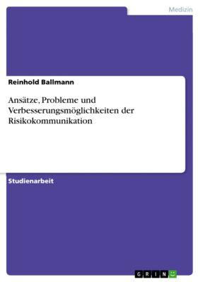 Ansätze, Probleme und Verbesserungsmöglichkeiten der Risikokommunikation, Reinhold Ballmann