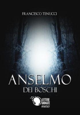 Anselmo dei boschi, Francesco Tenucci