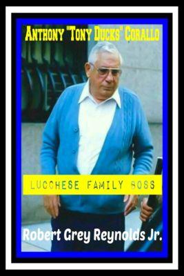 Anthony Tony Ducks Corallo Lucchese Family Boss, Robert Grey, Jr Reynolds