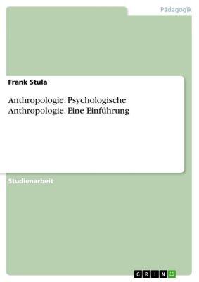 Anthropologie: Psychologische Anthropologie. Eine Einführung, Frank Stula