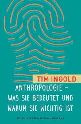 Anthropologie - was sie bedeutet und warum sie wichtig ist - Tim Ingold |