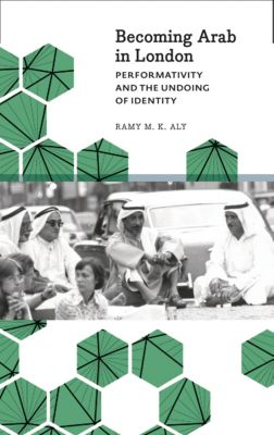 Anthropology, Culture and Society: Becoming Arab in London, Ramy M. K. Aly