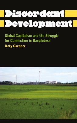 Anthropology, Culture and Society: Discordant Development, Katy Gardner