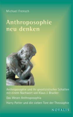 Anthroposophie neu denken - Michael Frensch  