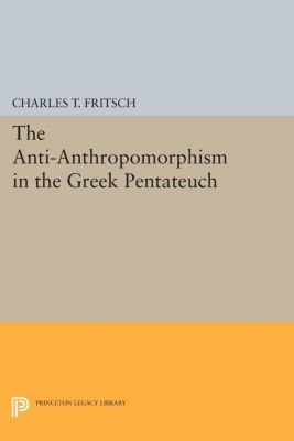 Anti-Anthropomorphism in the Greek Pentateuch, Charles Theodore Fritsch