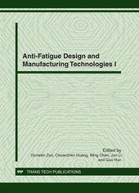 Anti-Fatigue Design and Manufacturing Technologies I