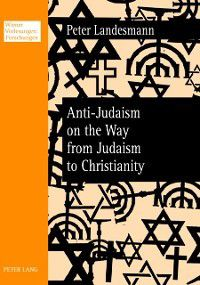 Anti-Judaism on the Way from Judaism to Christianity, Peter Landesmann
