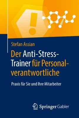 Anti-Stress-Trainer: Der Anti-Stress-Trainer für Personalverantwortliche, Stefan Assian