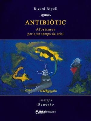 Antibiòtic. Aforismes per a un temps de crisi, Ricard Ripoll